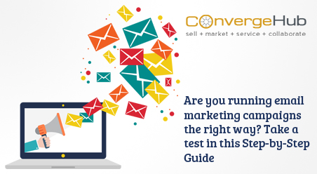 Are you running email marketing campaigns the right way? Take a test in this Step-by-Step Guide